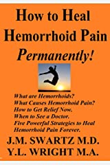 How to Heal Hemorrhoid Pain Permanently!: What are Hemorrhoids? What Causes Hemorrhoid Pain? How to Get Relief Now. When to See a Doctor. Five Powerful ... Hemorrhoid Pain Forever! (English Edition) eBook Kindle
