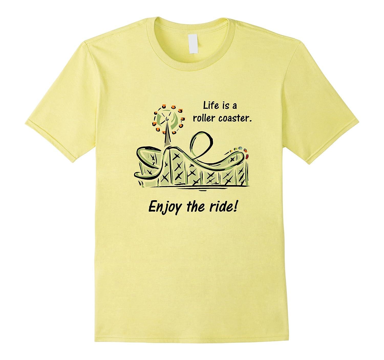 Life Is A Roller Coaster. Enjoy The Ride T-Shirt-Teeae