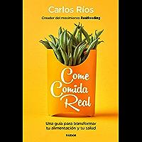 Come comida real: Una guía para transformar tu alimentación y tu salud (Spanish Edition