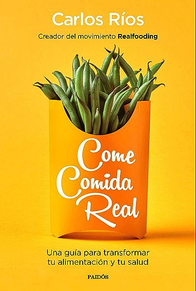 Come comida real: Una guía para transformar tu alimentación y tu salud eBook: Ríos, Carlos: Amazon.es: Tienda Kindle