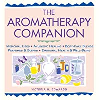The Aromatherapy Companion: Medicinal Uses/Ayurvedic Healing/Body-Care Blends/Perfumes & Scents/Emotional Health & Well-Being (Herbal Body)