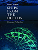 Ships from the Depths: Deepwater Archaeology (Ed Rachal Foundation Nautical Archaeology Series)