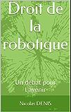 Droit de la robotique: Un débat pour l'avenir (Carnets de robotique t. 2)