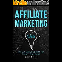 Affiliate Marketing: Die ultimative Schritt für Schritt Anleitung - Online Geld verdienen (German Edition)