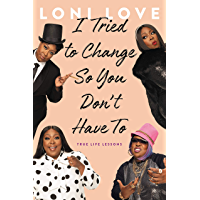 I Tried to Change So You Don't Have To: True Life Lessons (English Edition)
