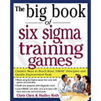 The Big Book of Six Sigma Training Games: Proven Ways to Teach Basic DMAIC Principles and Quality Improvement Tools (Big Book Series)