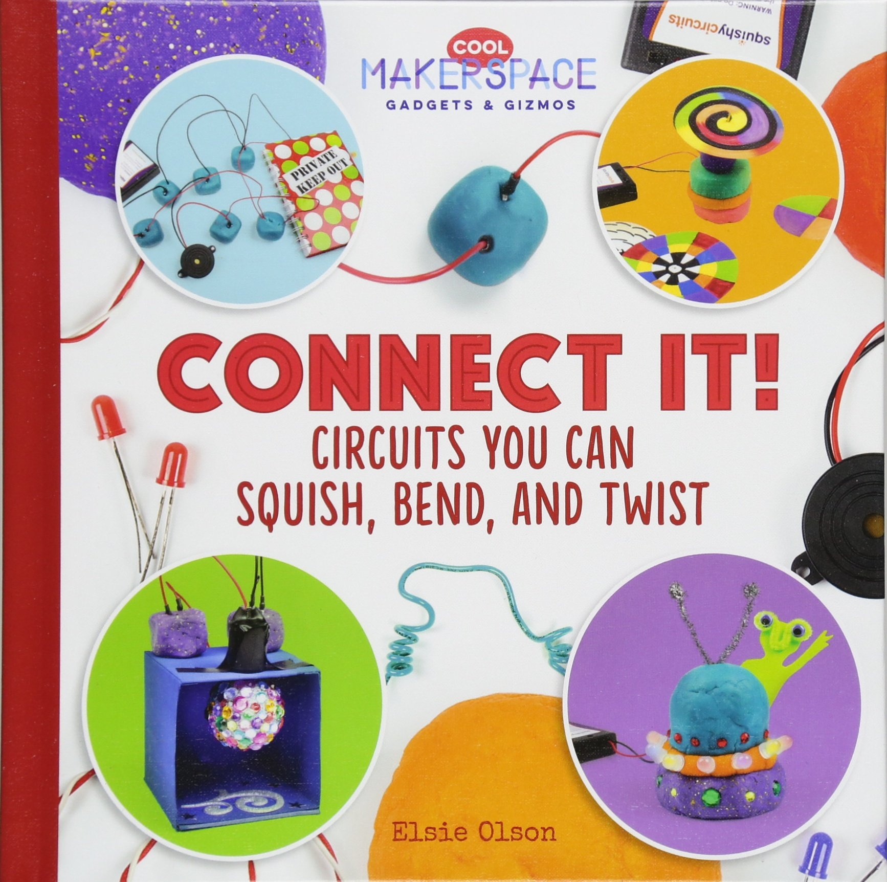 Connect It!: Circuits You Can Squish, Bend, and Twist (Cool Makerspace Gadgets & Gizmos) ebook