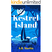 Kestrel Island: An adventure story for 9 - 13 year olds (Sophie Watson Adventure Mystery Series Book 1)