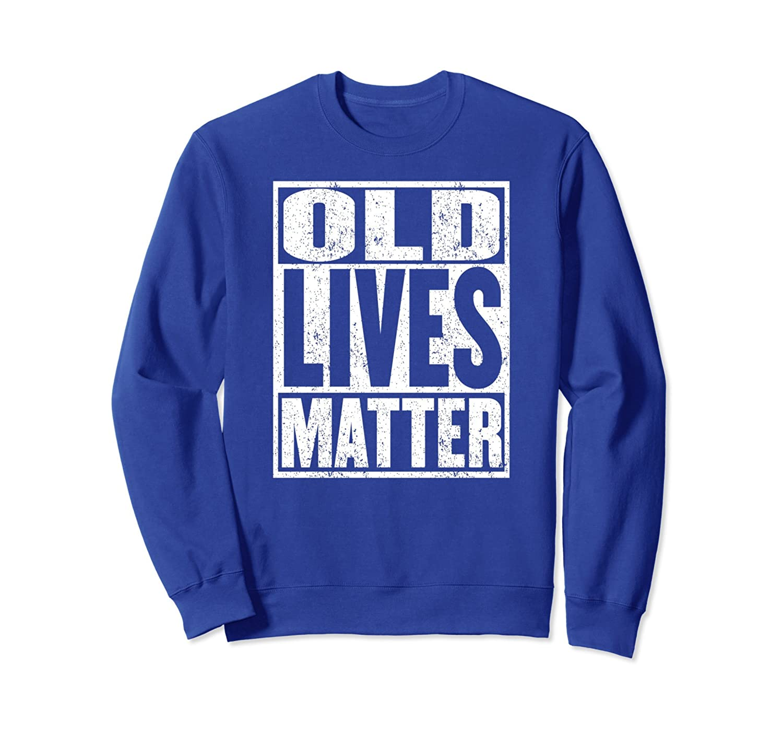 70th Birthday Shirt Men Old Lives Matter Dad Sweatshirt-ln
