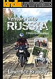Venture Into Russia: Three Motorcycle Journeys (English Edition)
