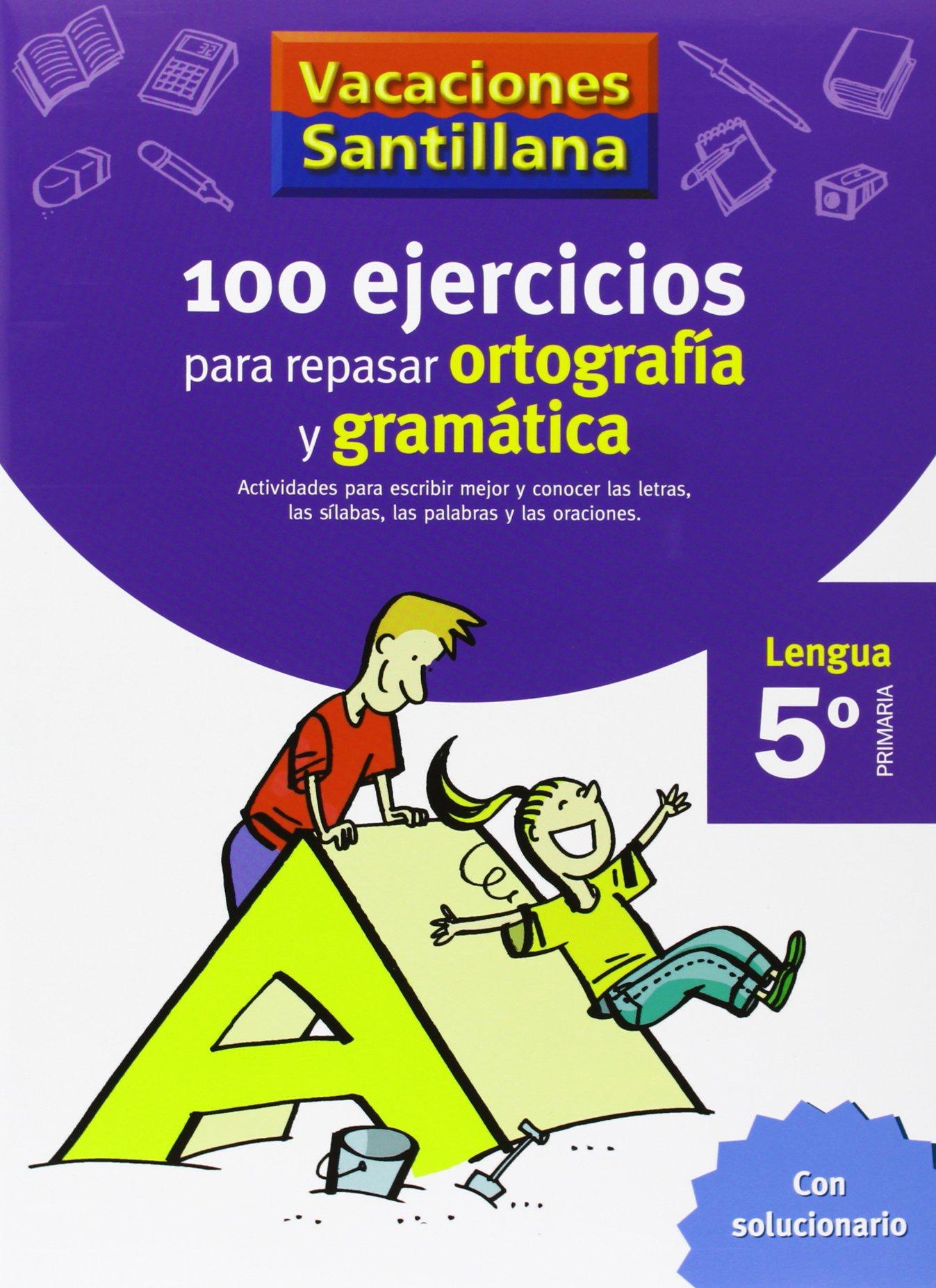 Read Online VACACIONES SANTILLANA 100 EJERCICIOS PARA REPASAR ORTOGRAFIA Y GRAMATICA LENGUA 5 PRIMARIA ePub fb2 ebook