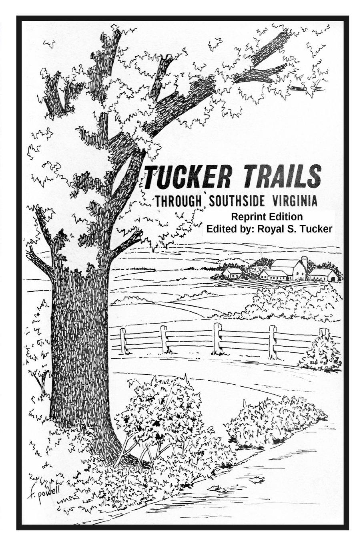 TUCKER TRAILS through SOUTHSIDE VIRGINIA: Royal S. Tucker: 9780996842303:  Amazon.com: Books