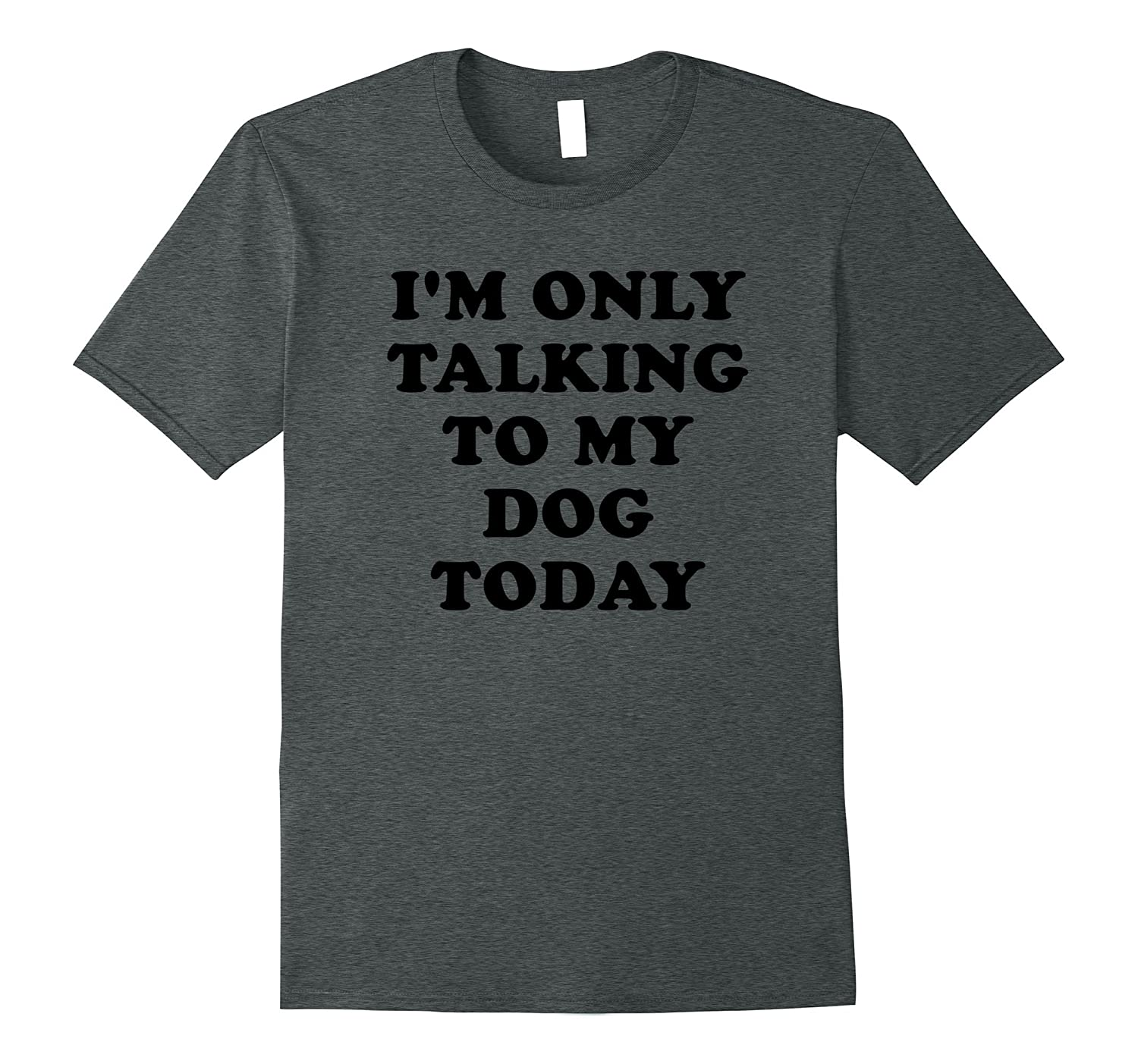 Im Only Talking To My Dog Today Tee Shirt-Vaci