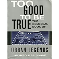 TOO GOOD TO BE TRUE - The Colossal Book Of Urban Legends.