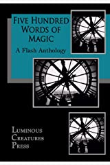 Five Hundred Words of Magic: A Flash Anthology Kindle Edition