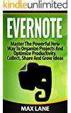 Evernote: Master The Powerful New Way To Organize Projects And Optimize Productivity. Collect, Share And Grow Ideas In Any Format Across Platforms, Learn ... for beginners Book 1) (English Edition)
