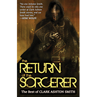 The Return of the Sorcerer: The Best of Clark Ashton Smith (English Edition)