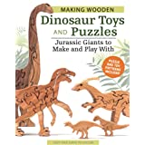 Making Wooden Dinosaur Toys and Puzzles: Jurassic Giants to Make and Play With (Fox Chapel Publishing) 36 Puzzle & Toy Patter