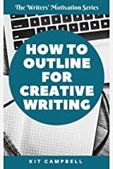 How to Outline for Creative Writing: A Quick, Easy Guide to Finding the Level of Planning that Works for You (The Writers' Motivation Series) Kindle Edition