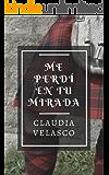 ME PERDÍ EN TU MIRADA (Spanish Edition)