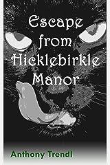 Escape from Hicklebirkle Manor Kindle Edition