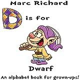 D is for Dwarf: An Alphabet Book for Grown-Ups!: The Alphabet Books