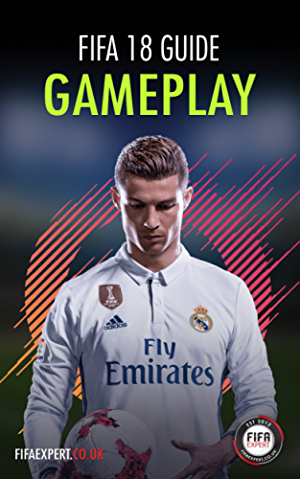 FIFA 18 Gameplay Guide: FIFA 18 Gameplay Tips for Attacking and Defending. (FIFA 18 Tips)