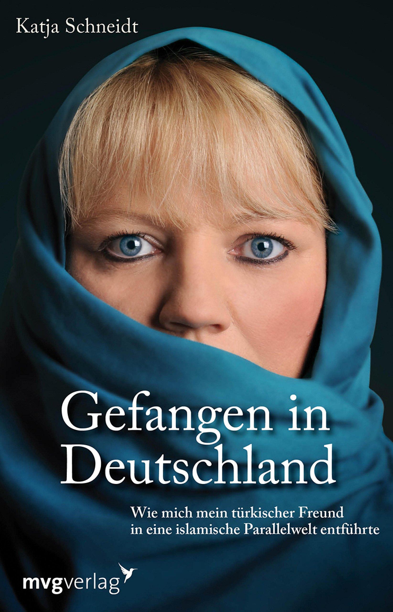 Gefangen In Deutschland  Wie Mich Mein Türkischer Freund In Eine Islamische Parallelwelt Entführte