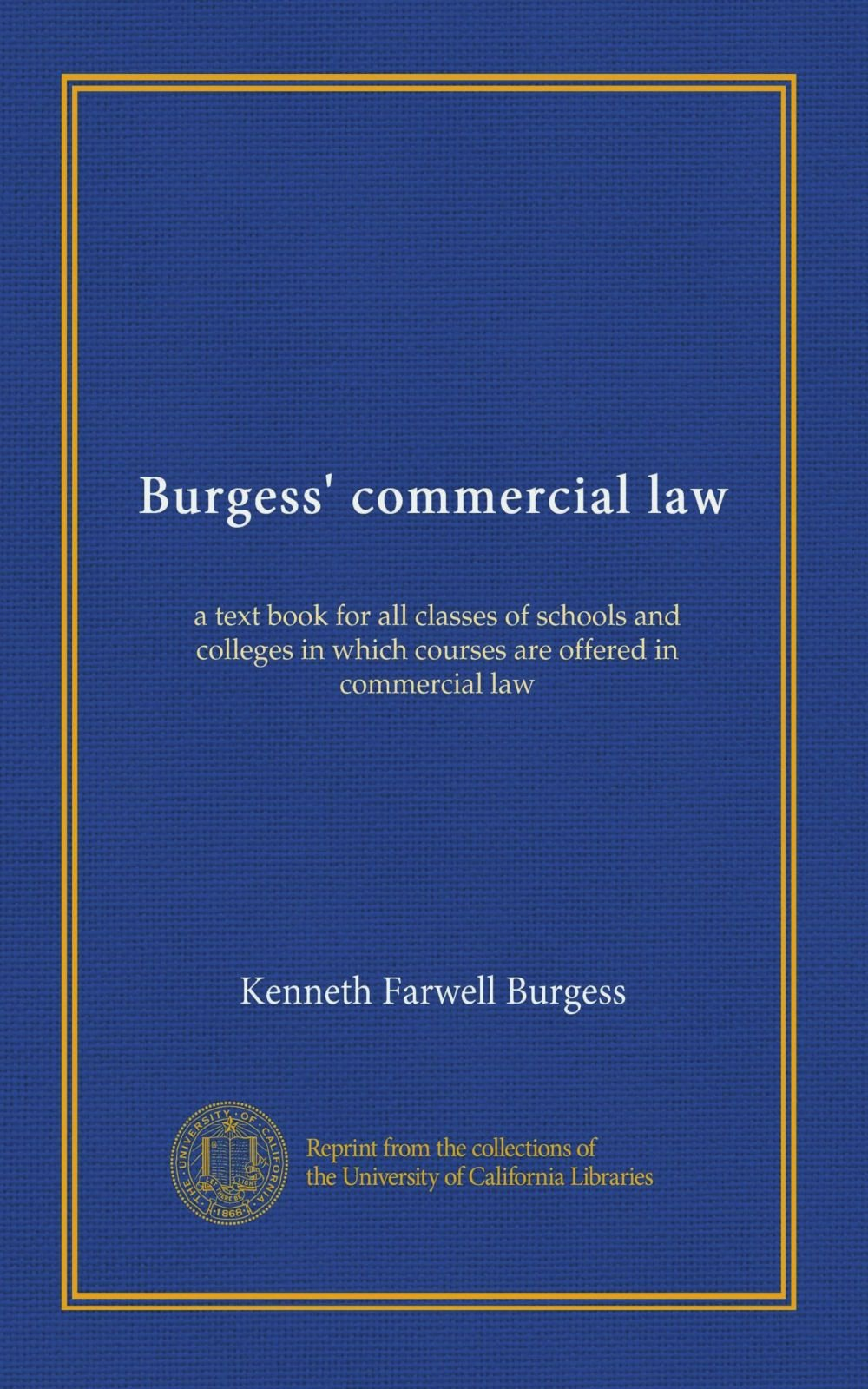 Read Online Burgess' commercial law: a text book for all classes of schools and colleges in which courses are offered in commercial law pdf epub