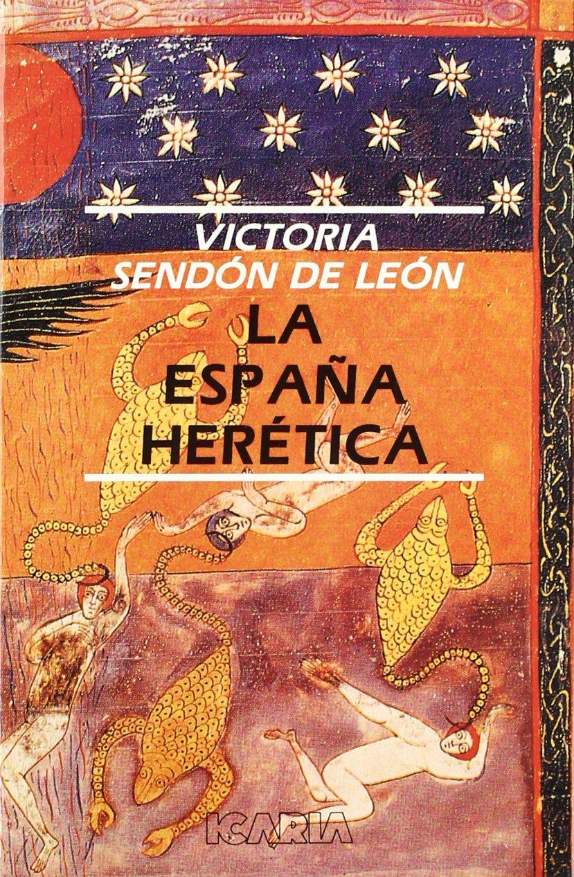 La España herética ([Publicaciónes]) (Antrazyt): Amazon.es: Sendón de León, Victoria: Libros