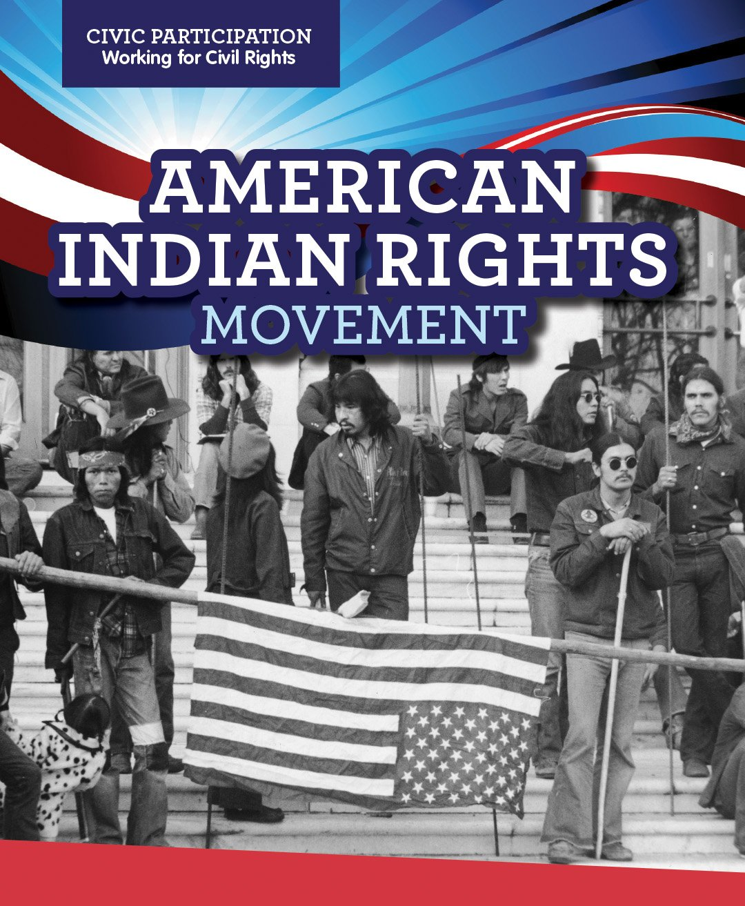 American Indian Rights Movement (Civic Participation: Working for Civil Rights)