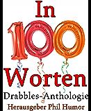 In 100 Worten: Drabbles-Anthologie
