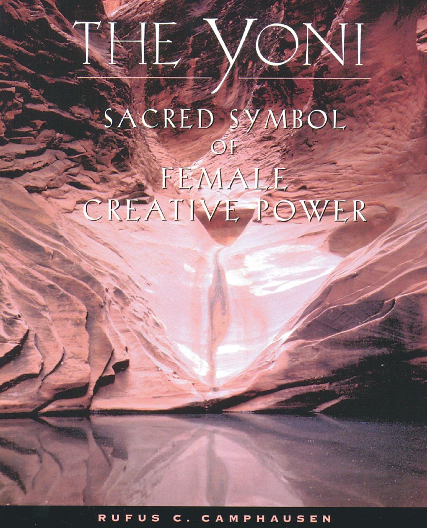 The yoni sacred symbol of female creative power rufus c the yoni sacred symbol of female creative power rufus c camphausen 9780892815623 amazon books buycottarizona