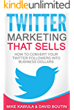 Twitter Marketing That Sells: How to Convert Your Twitter Followers into Business Dollars (English Edition)