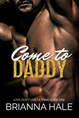 Come to Daddy (Love Don't Cost a Thing Duet Book 1) Kindle Edition
