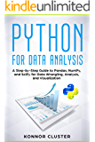 Python For Data Analysis: A Step-by-Step Guide to Pandas, NumPy, and SciPy for Data Wrangling, Analysis, and Visualization