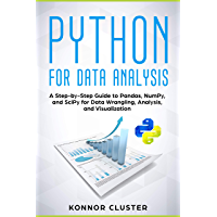 Python For Data Analysis: A Step-by-Step Guide to Pandas, NumPy, and SciPy for Data Wrangling, Analysis, and Visualization (English Edition)