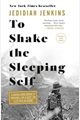 To Shake the Sleeping Self: A Journey from Oregon to Patagonia, and a Quest for a Life with No Regret Kindle Edition