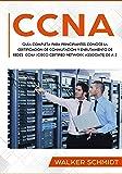CCNA: Guía Completa para Principiantes Conoce la Certificación de Conmutación y Enrutamiento de Redes CCNA (Cisco Certified Network Associate) De A-Z (Libro En Español / CCNA Spanish Book Version)