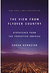 The View from Flyover Country: Dispatches from the Forgotten America Kindle Edition