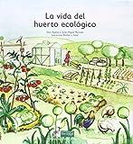 La vida del huerto ecológico (Cuentos para cuidar la Tierra)