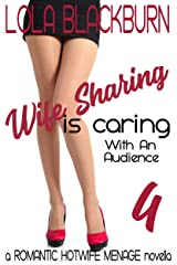 Wife Sharing is Caring: With an Audience: a ROMANTIC HOTWIFE MENAGE novella Kindle Edition