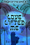 Love Lifted Me (Tales of the East Book 5)