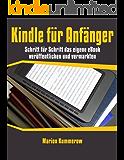 Kindle für Anfänger: Schritt für Schritt das eigene eBook veröffentlichen und vermarkten (German Edition)