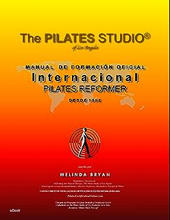 Pilates Reformer (edición en español) (Pilates Libro M A N U A L D E F O R M A C I Ó N O F I C I A L Internacional ...