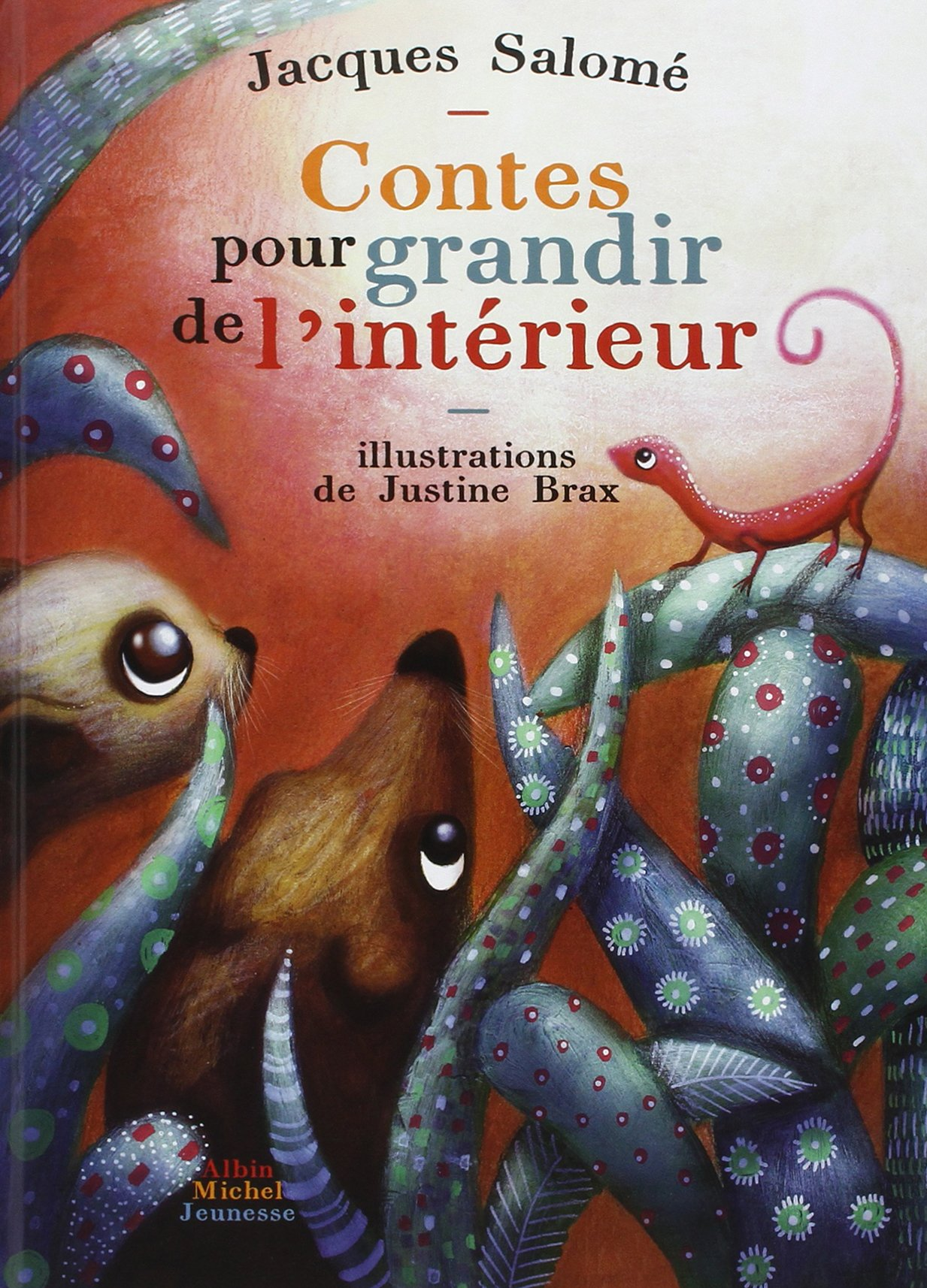 Contes pour grandir de l'intérieur Album – 3 janvier 2014 Jacques Salomé Justine Brax Albin Michel 2226255303