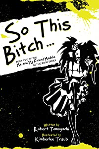 So This Bitch... (Me and My Friend Maddie Gothic Book Series 2)
