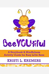 BeeYOUtiful: A Storybook & Mindfulness Activity Guide for Busy Little Bees (Lead to Love 2) Kindle Edition
