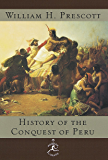 The History of the Conquest of Peru: (A Modern Library E-Book)