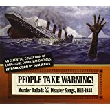 People Take Warning : Murder Ballads & Disaster Songs, 1913-1938